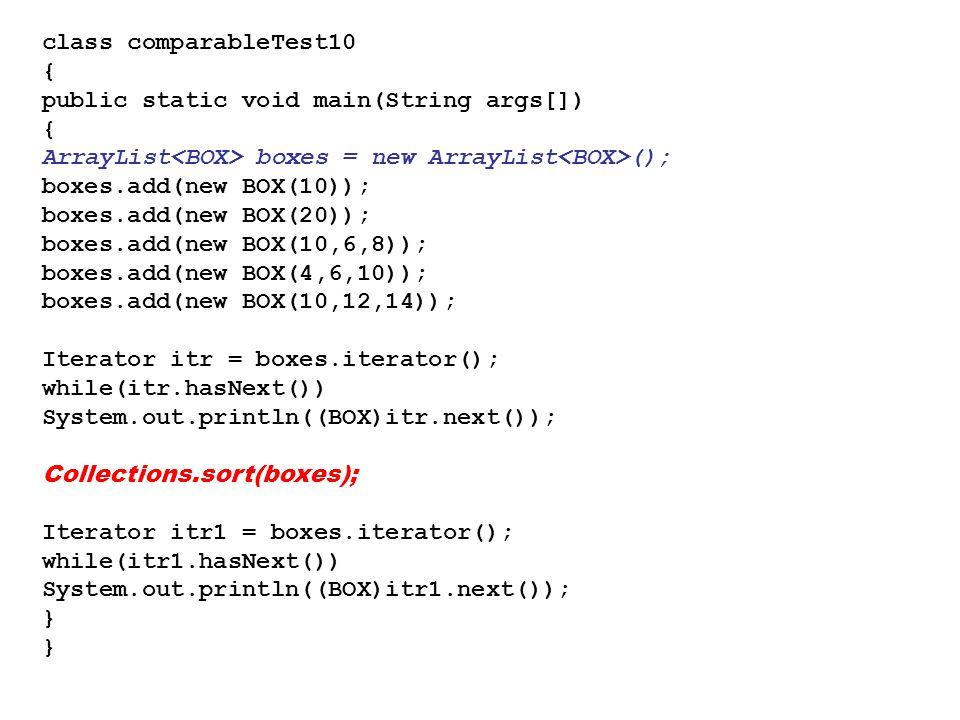 class comparableTest10 { public static void main(String args[]) ArrayList<BOX> boxes = new ArrayList<BOX>();